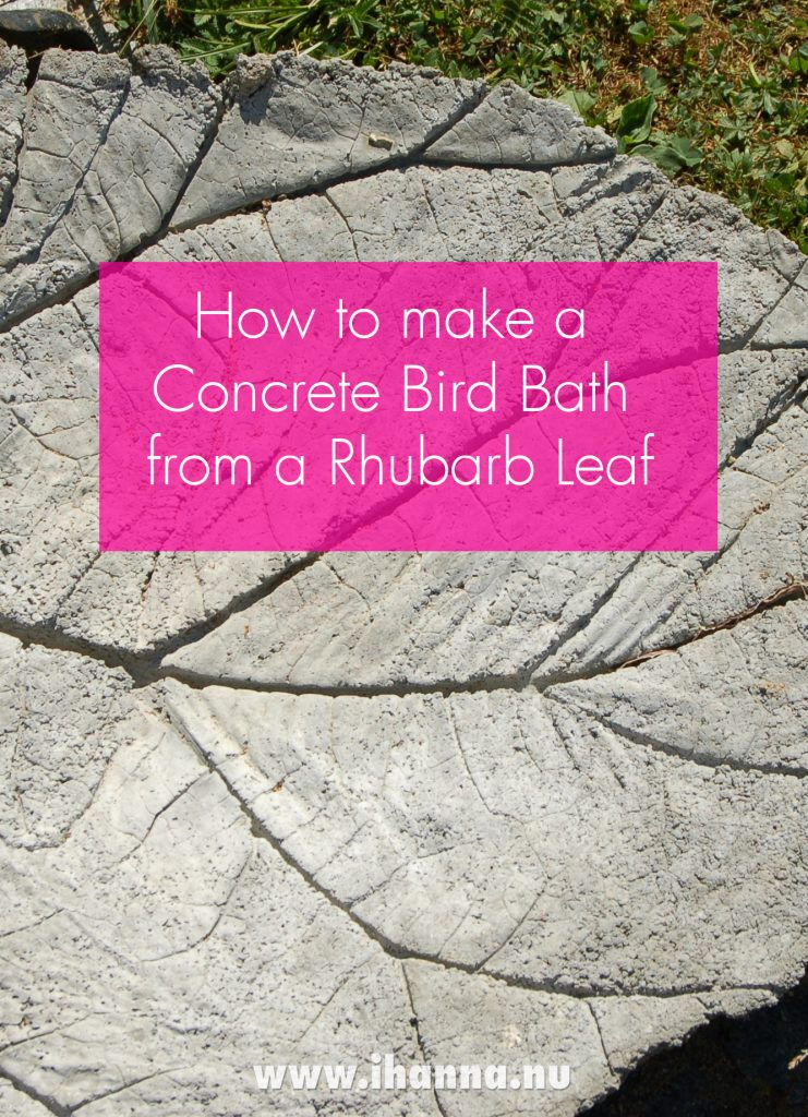 How to make a  Concrete Bird Bath  from a Rhubarb Leaf Mold - tutorial by iHanna
