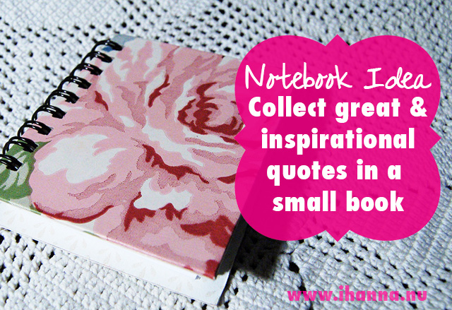 Notebook Idea nr 1: Collect great and inspirational quotes in a small, spiral bound notebook - more pictures at www.ihanna.nu #notebooklove