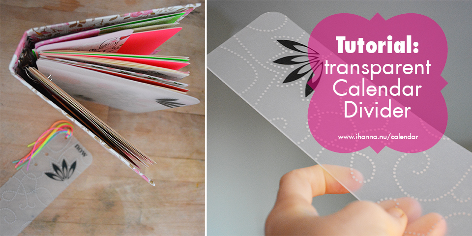 iHanna's awesome tutorial on how to make your own transparent calendar divider, check it out at www.ihanna.nu/calendar