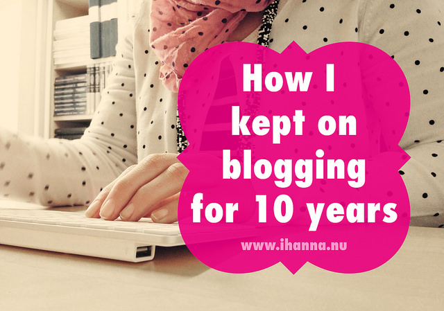 How I kept blogging for 10 years - and why, by iHanna of www.ihanna.nu - art, craft and creativity