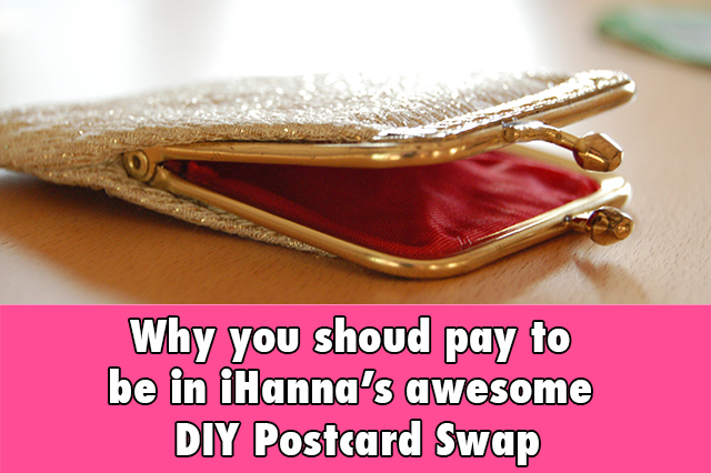 Why you should pay to be in iHanna's awesome DIY Postcard Swap - and why so many others have paid over the years... It's awesome! :-)