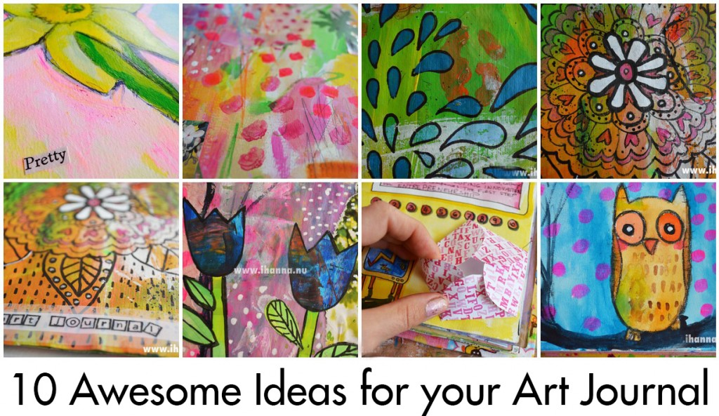 10 awesome ideas by iHanna, to try in your own Art Journal (with lots of examples on her blog www.ihanna.nu)