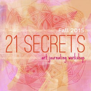21 Secrets Art Journal Workshop Fall 2015 - Sign Up Now