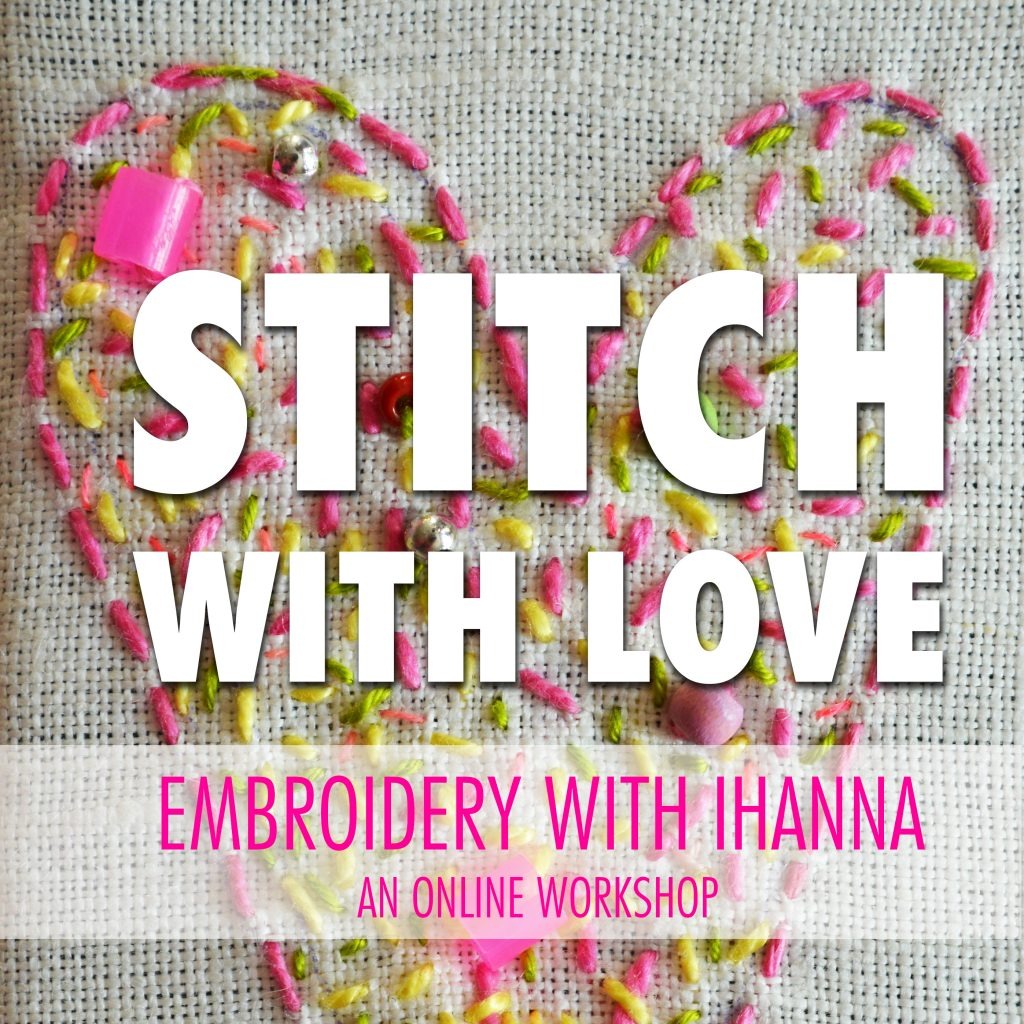 Stitch with Love a mixed media embroidery workshop online with iHanna - sign up now