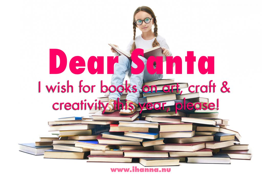 Dear Santa, I have books on art, craft and creativity on my wish list again this year. Ok? Check out all the books in iHannas list at www.ihanna.nu #wishlist