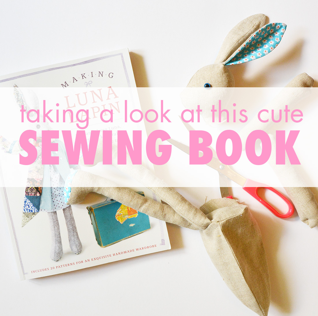 Taking a look at this cute sewing book called Making Luna Lapin by Sarah Peel - a book review by iHanna
