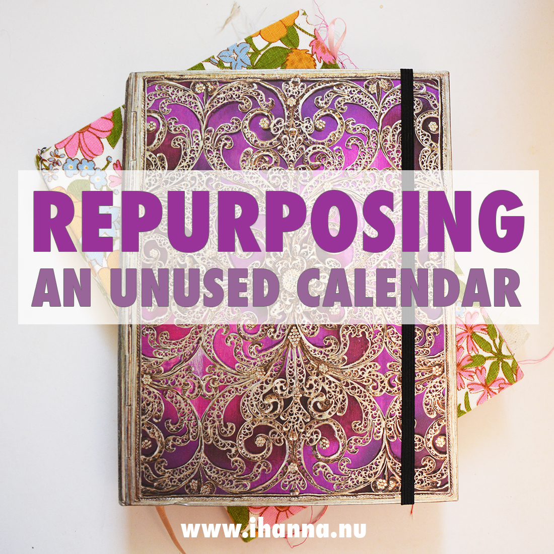 Repurposing an unused calendar and making it into something beautiful - tutorial by iHanna
